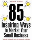Market Your Small Business By Using 85 Inspiring Ways
